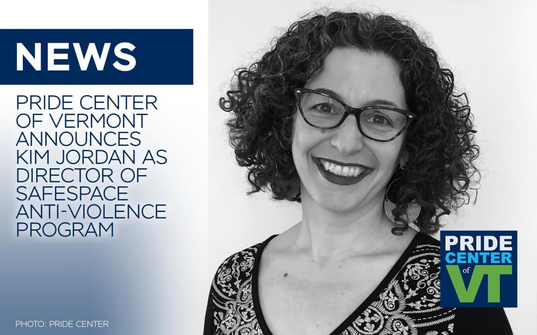 Pride Center of Vermont Announces Kim Jordan as Director of SafeSpace Anti-Violence Program
